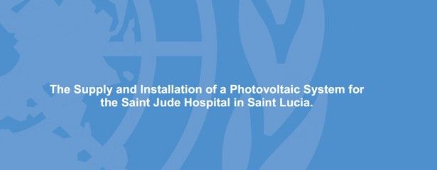 The Supply and Installation of a Photovoltaic System for the Saint Jude Hospital in Saint Lucia.